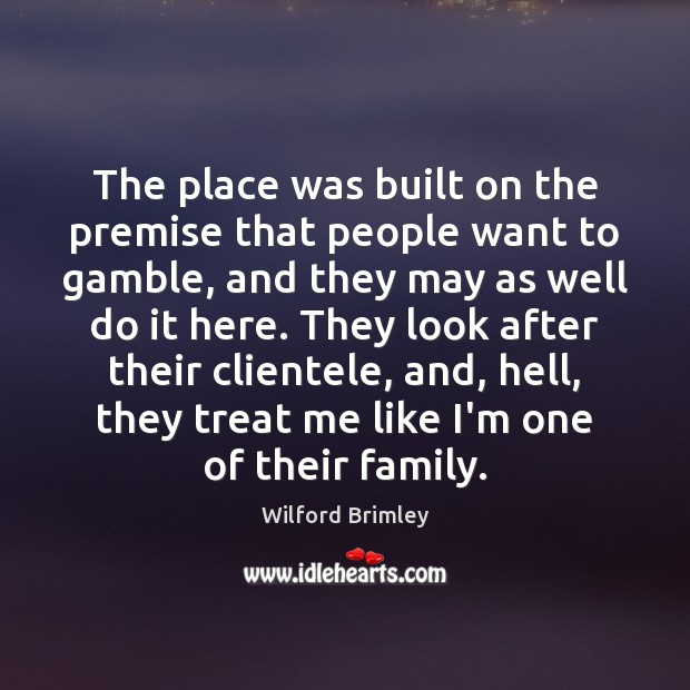 The place was built on the premise that people want to gamble, Image