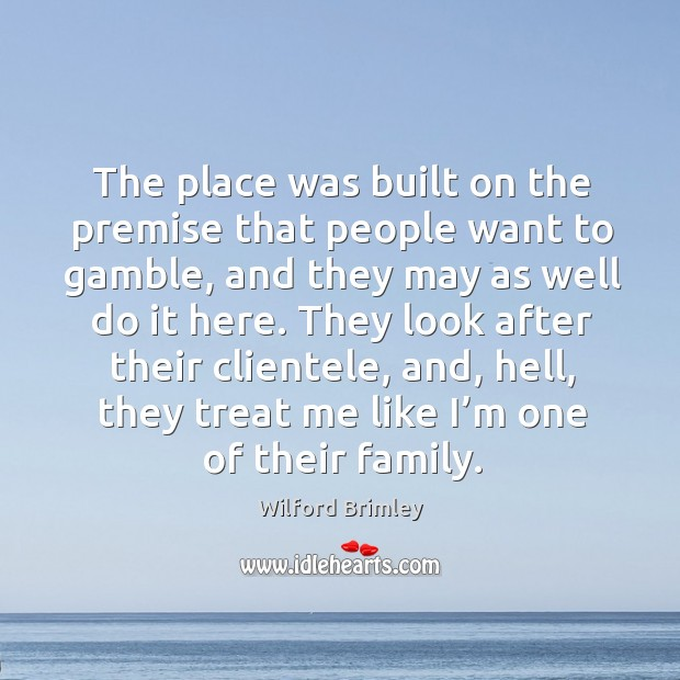 The place was built on the premise that people want to gamble, and they may as well do it here. Image