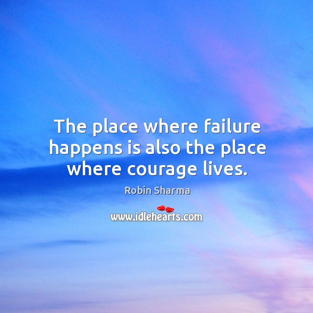 Image, The place where failure happens is also the place where courage lives.