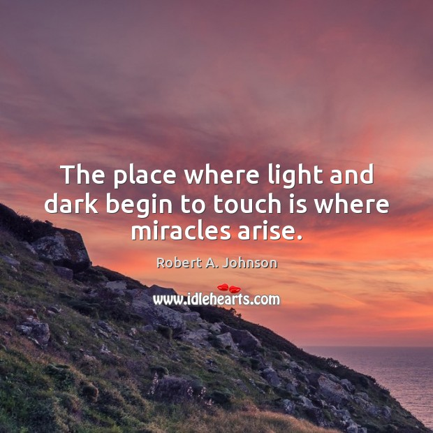 The place where light and dark begin to touch is where miracles arise. Image