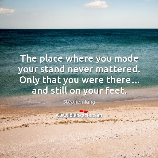 The place where you made your stand never mattered. Only that you were there… and still on your feet. Image