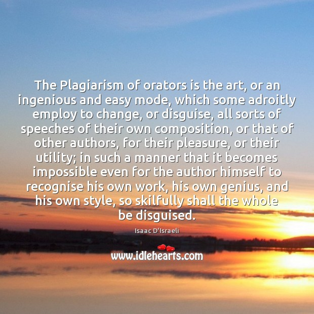 The Plagiarism of orators is the art, or an ingenious and easy Image