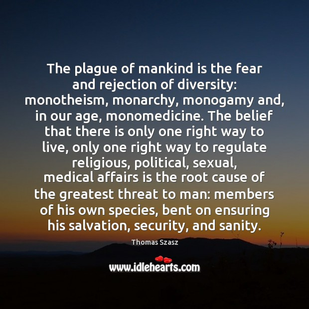Image, The plague of mankind is the fear and rejection of diversity: monotheism,