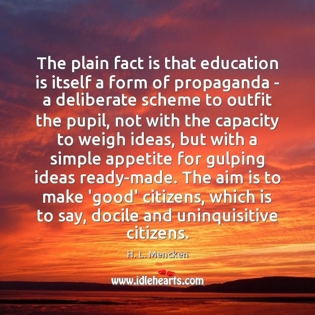 The plain fact is that education is itself a form of propaganda Education Quotes Image