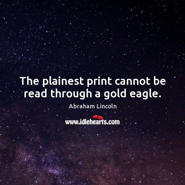 Image, The plainest print cannot be read through a gold eagle.