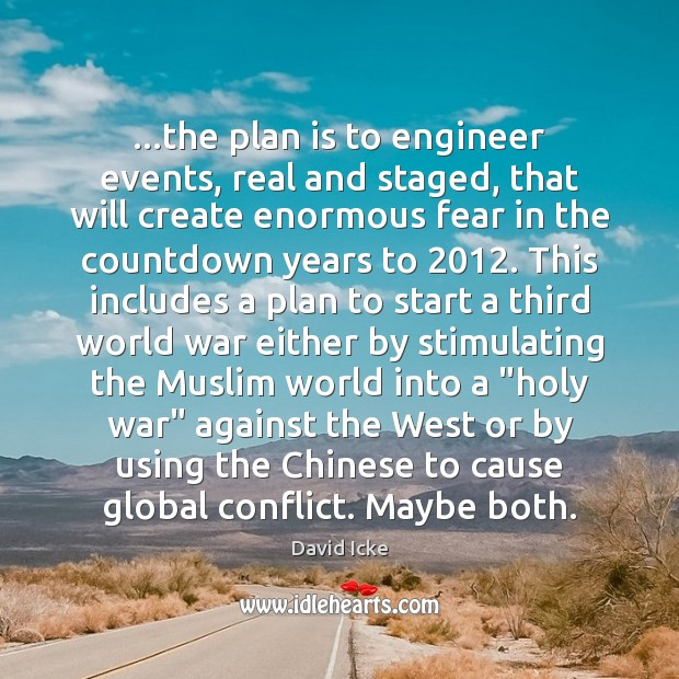 …the plan is to engineer events, real and staged, that will create Image