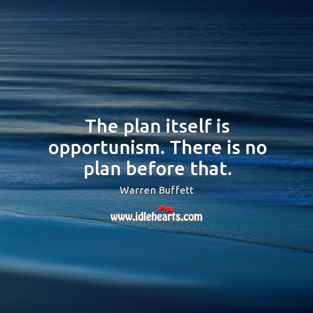 Image, The plan itself is opportunism. There is no plan before that.
