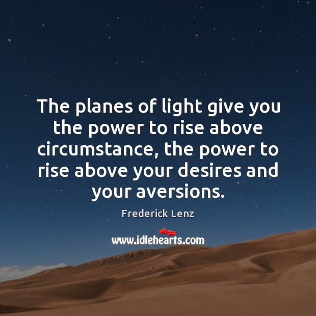 The planes of light give you the power to rise above circumstance, Image