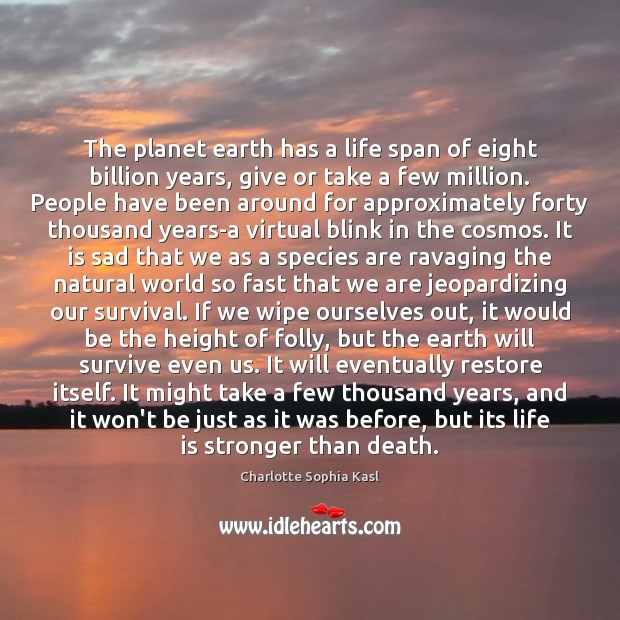 The planet earth has a life span of eight billion years, give Image