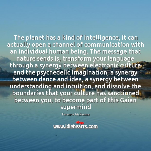 The planet has a kind of intelligence, it can actually open a Image