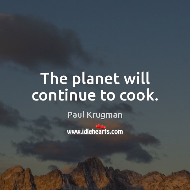 Image, The planet will continue to cook.