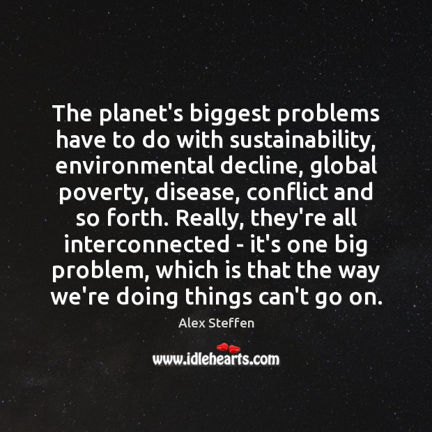 The planet's biggest problems have to do with sustainability, environmental decline, global Image