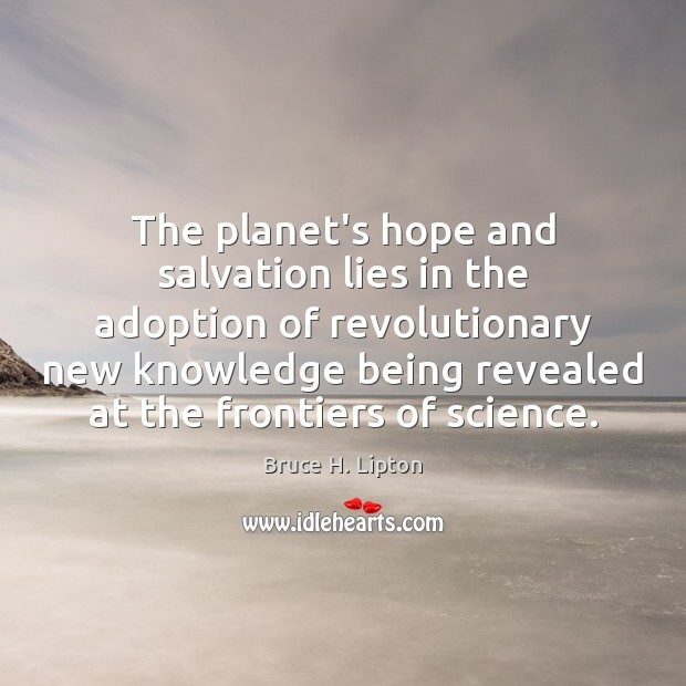 Image, The planet's hope and salvation lies in the adoption of revolutionary new