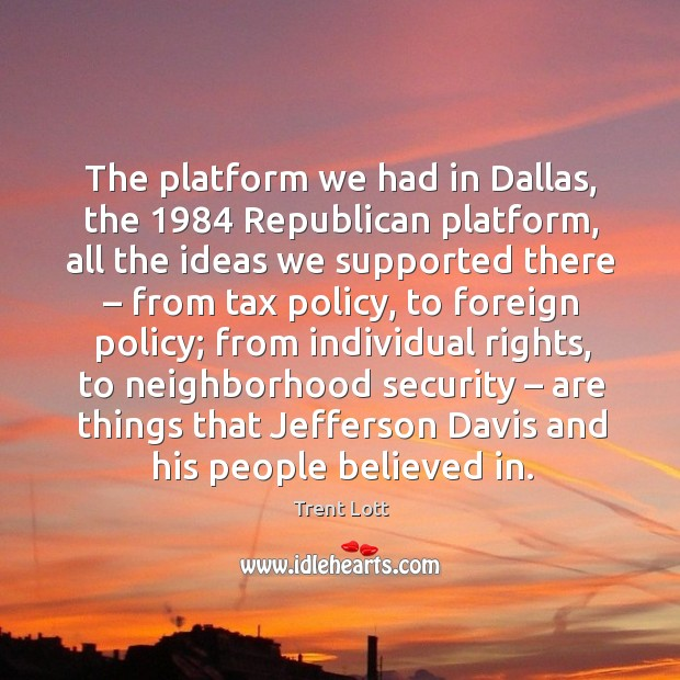 Image, The platform we had in dallas, the 1984 republican platform, all the ideas we supported there