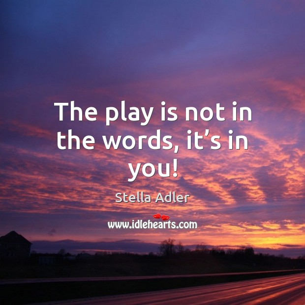 Image, The play is not in the words, it's in you!