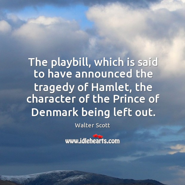 The playbill, which is said to have announced the tragedy of Hamlet, Walter Scott Picture Quote