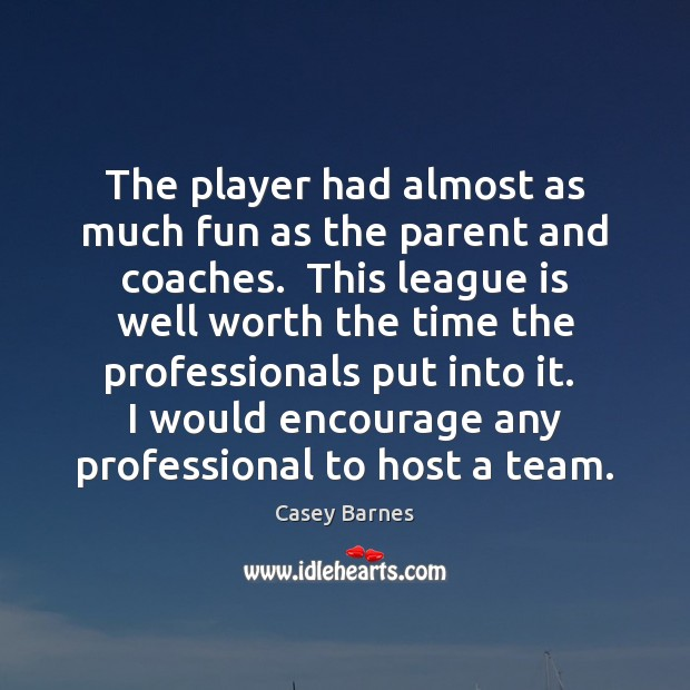 The player had almost as much fun as the parent and coaches. Image