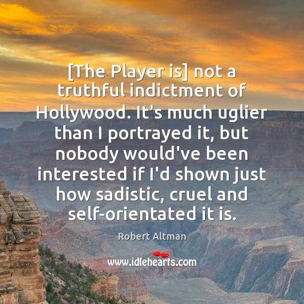 [The Player is] not a truthful indictment of Hollywood. It's much uglier Image