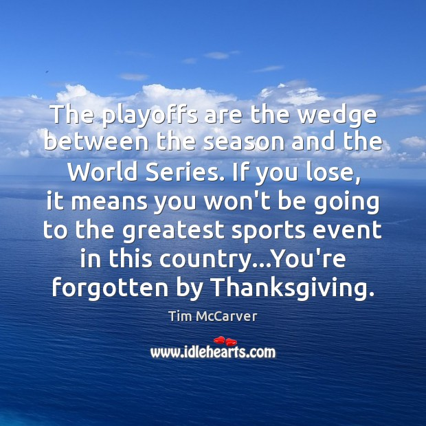 The playoffs are the wedge between the season and the World Series. Sports Quotes Image