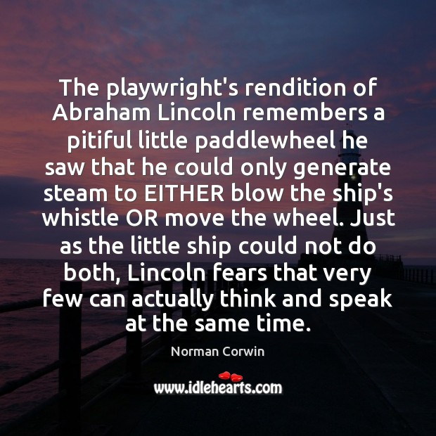 The playwright's rendition of Abraham Lincoln remembers a pitiful little paddlewheel he Image