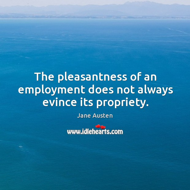 Image, The pleasantness of an employment does not always evince its propriety.