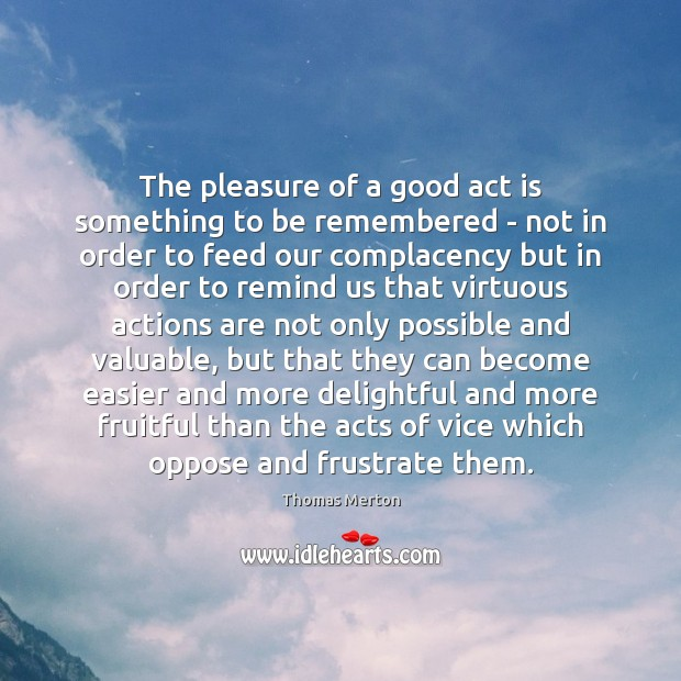 The pleasure of a good act is something to be remembered – Thomas Merton Picture Quote