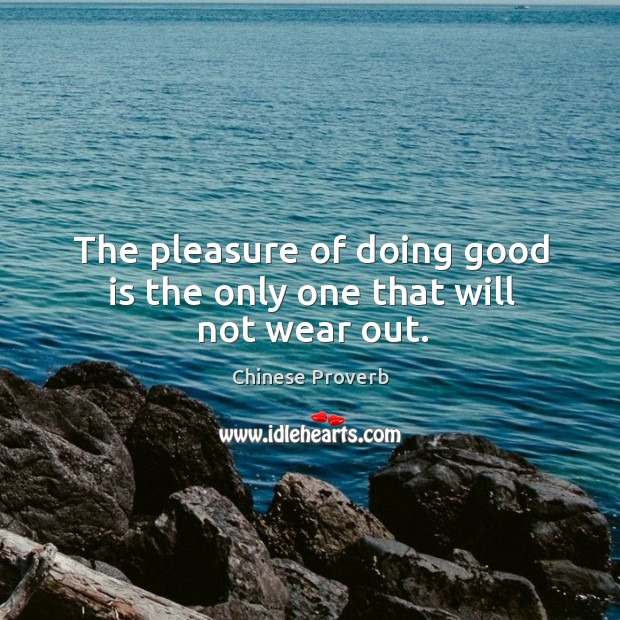 Image, The pleasure of doing good is the only one that will not wear out.