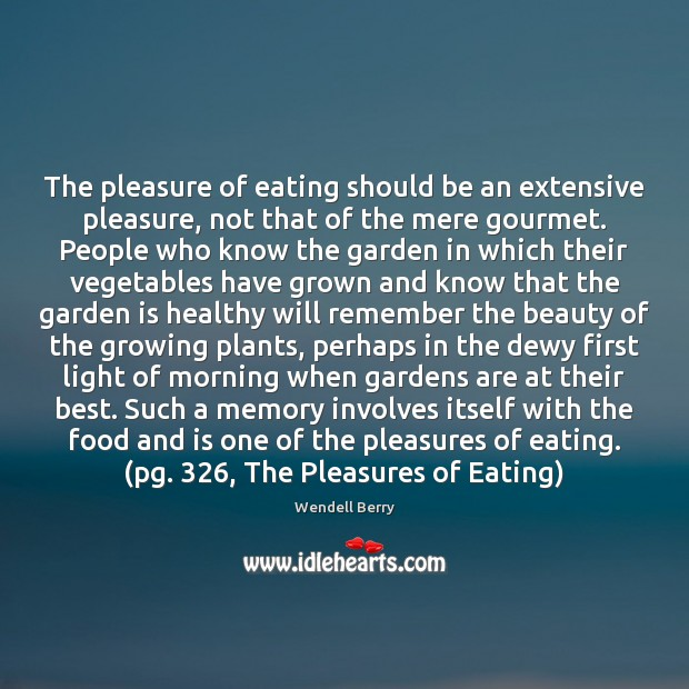 The pleasure of eating should be an extensive pleasure, not that of Wendell Berry Picture Quote