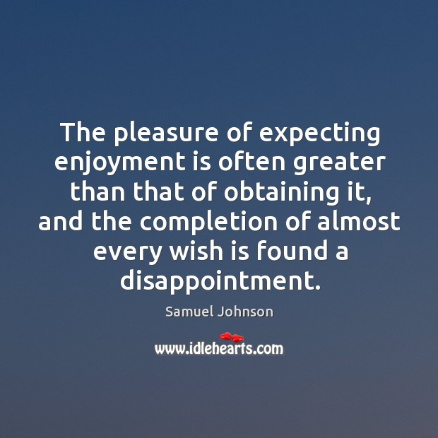 The pleasure of expecting enjoyment is often greater than that of obtaining Image