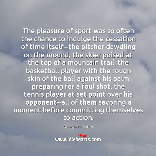 Image, The pleasure of sport was so often the chance to indulge the