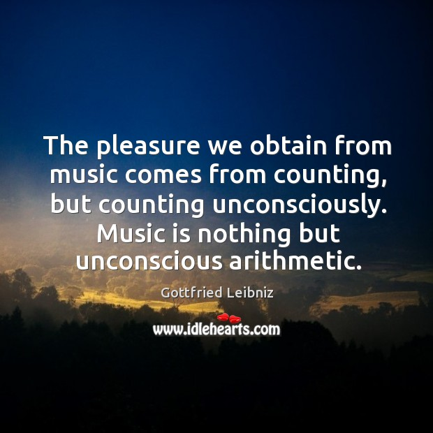 The pleasure we obtain from music comes from counting, but counting unconsciously. Image