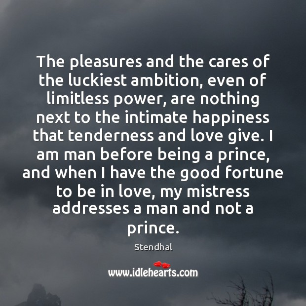 The pleasures and the cares of the luckiest ambition, even of limitless Stendhal Picture Quote