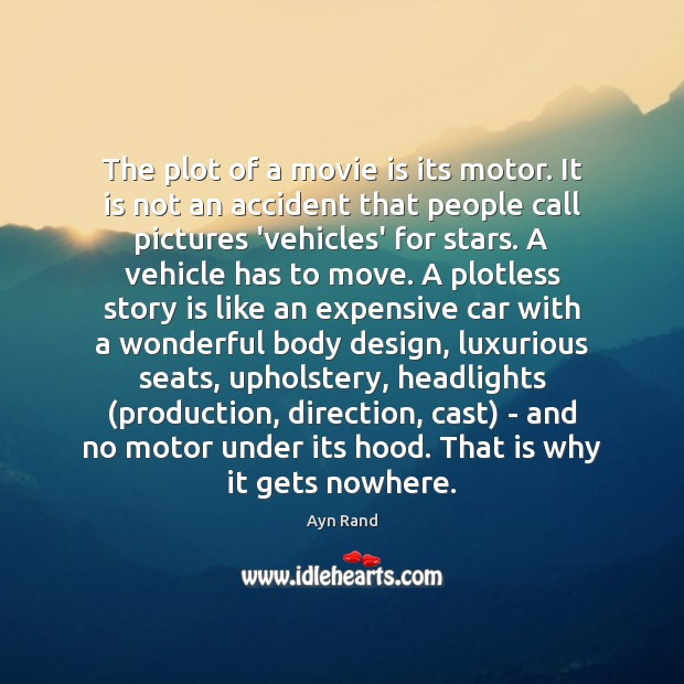 The plot of a movie is its motor. It is not an Ayn Rand Picture Quote