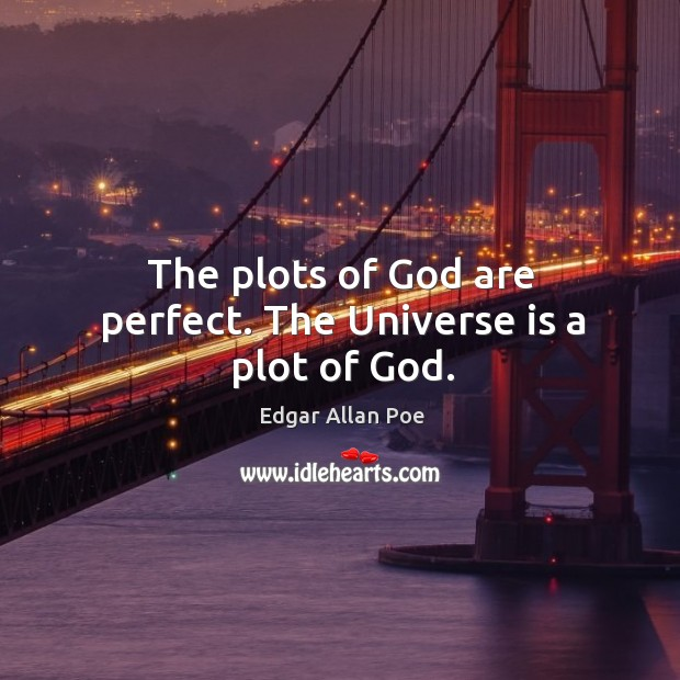 Image, The plots of God are perfect. The Universe is a plot of God.