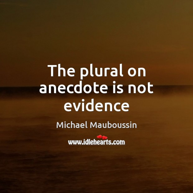 The plural on anecdote is not evidence Image