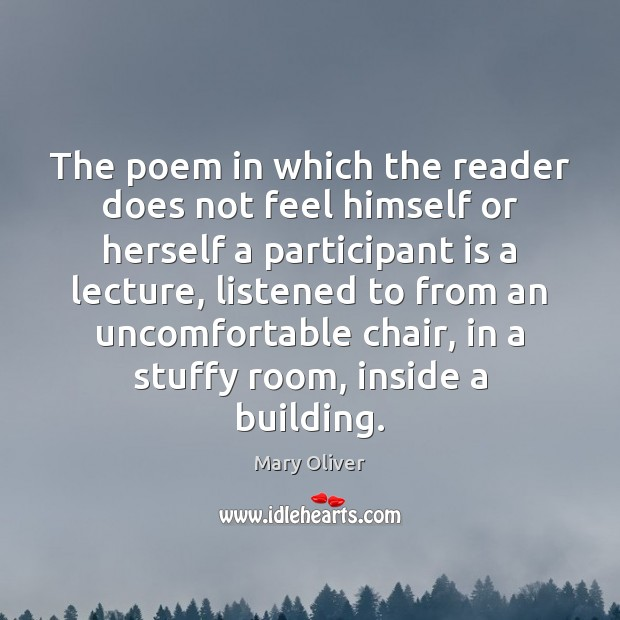The poem in which the reader does not feel himself or herself Mary Oliver Picture Quote