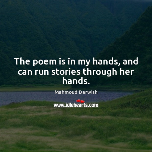 Image, The poem is in my hands, and can run stories through her hands.