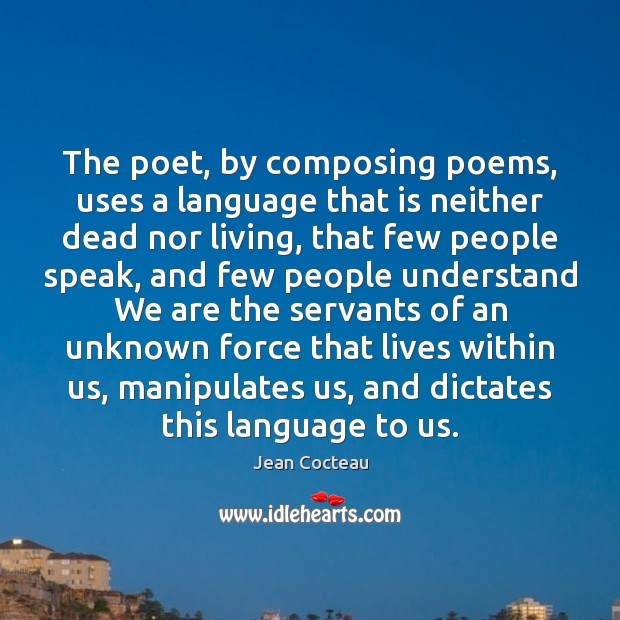 The poet, by composing poems, uses a language that is neither dead Image