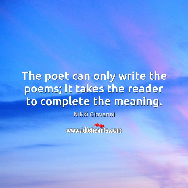 The poet can only write the poems; it takes the reader to complete the meaning. Image