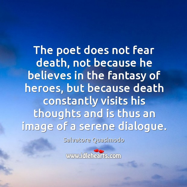 The poet does not fear death, not because he believes in the fantasy of heroes Image