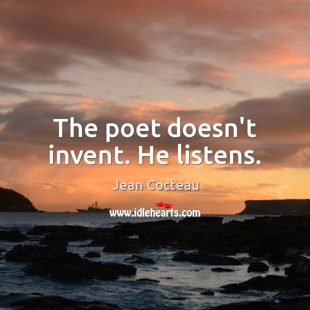 The poet doesn't invent. He listens. Jean Cocteau Picture Quote