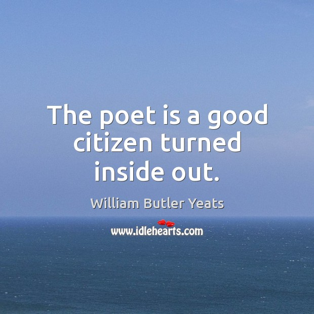 The poet is a good citizen turned inside out. Image