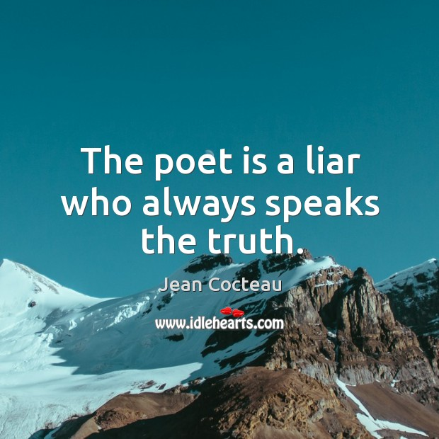 Image, The poet is a liar who always speaks the truth.