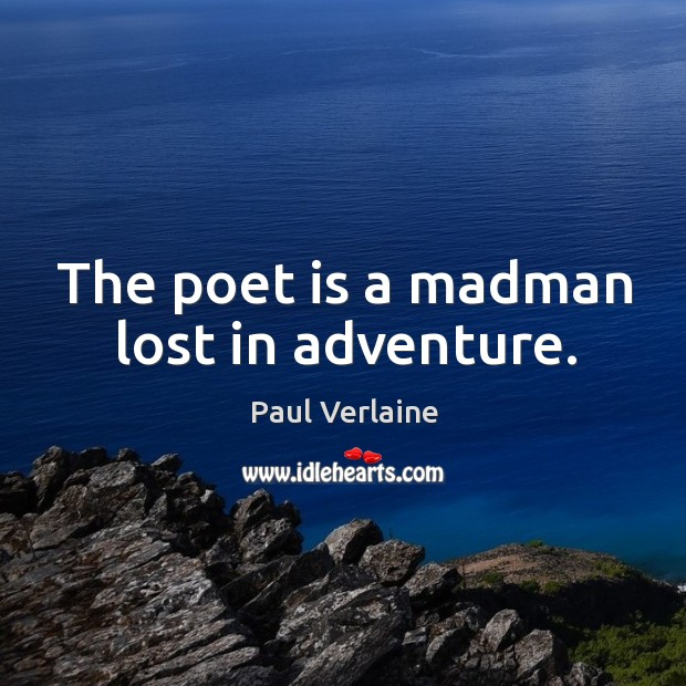 The poet is a madman lost in adventure. Image