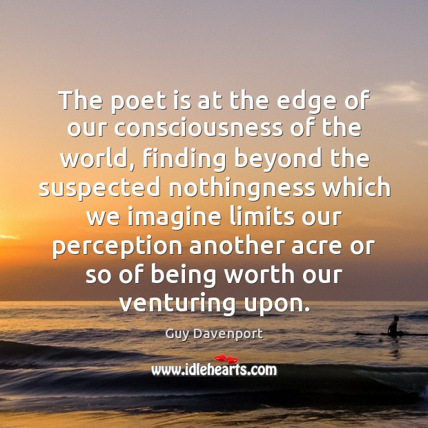 The poet is at the edge of our consciousness of the world, Image