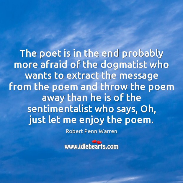 The poet is in the end probably more afraid of the dogmatist Robert Penn Warren Picture Quote