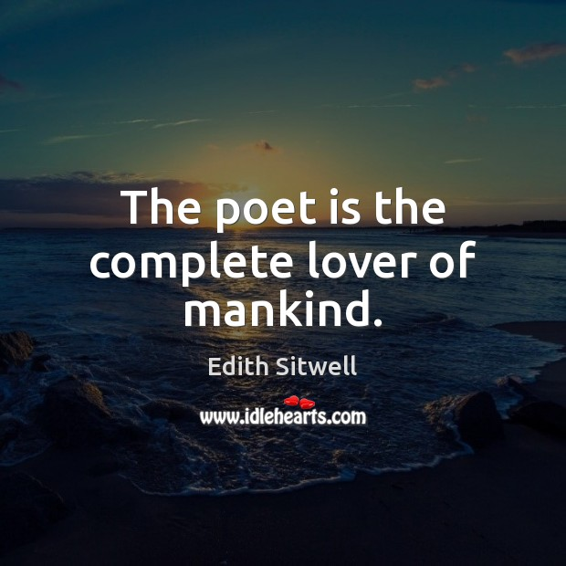 The poet is the complete lover of mankind. Image