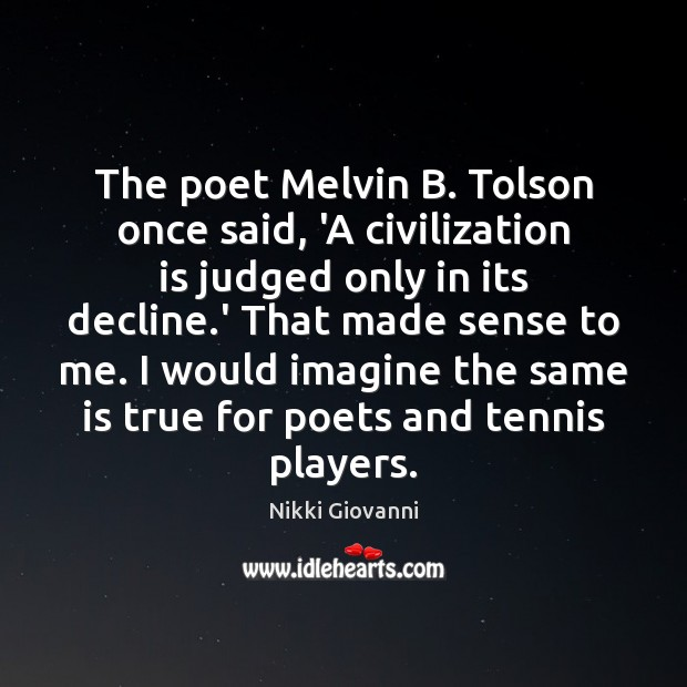 Image, The poet Melvin B. Tolson once said, 'A civilization is judged only