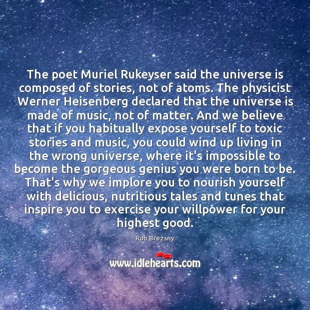 The poet Muriel Rukeyser said the universe is composed of stories, not Rob Brezsny Picture Quote