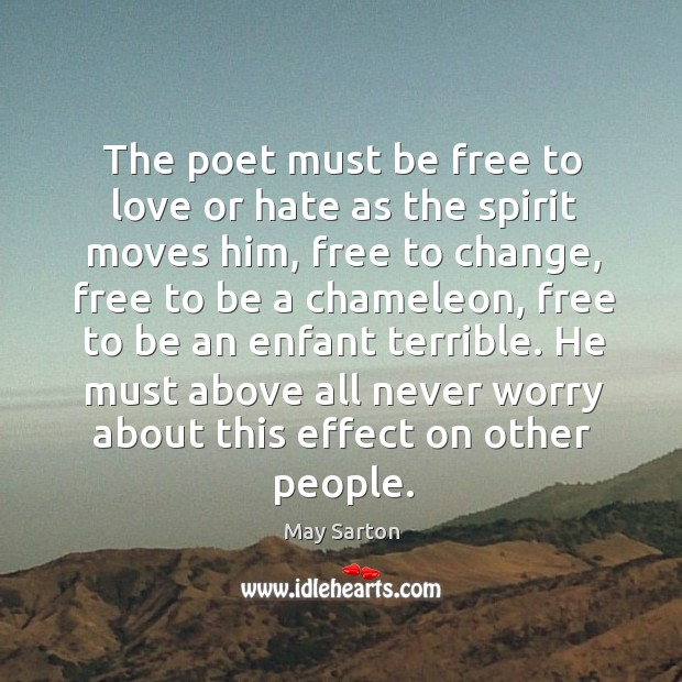 The poet must be free to love or hate as the spirit Image